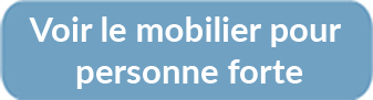 Mobilier personne forte